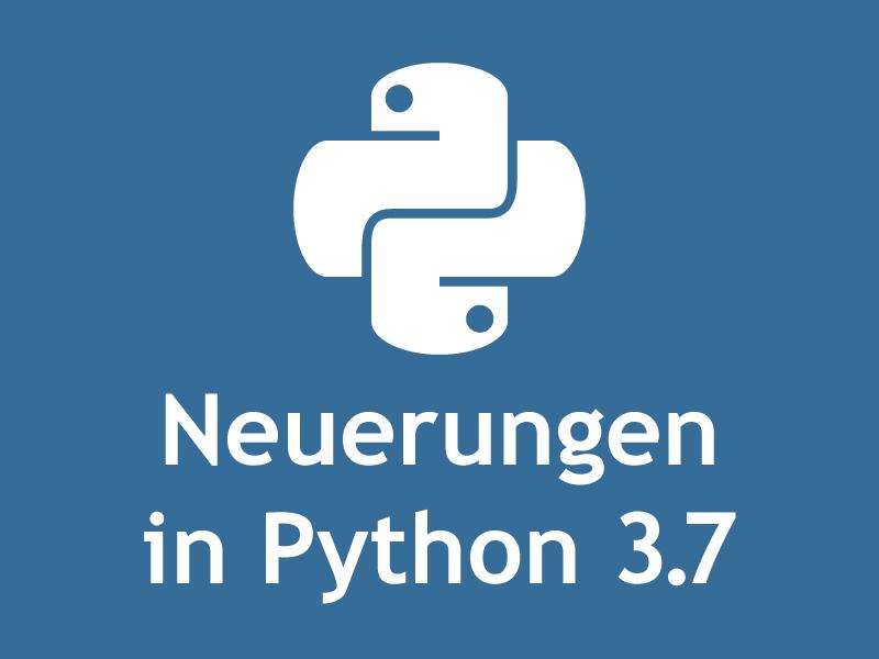 Neuerungen in Python 3.7